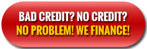 Bad credit? No credit? No problem! We finance!